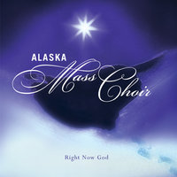 Right Now God — Alaska Mass Choir & Dorinda Clark-Cole