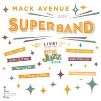 Live from the Detroit Jazz Festival - 2015 — Mack Avenue SuperBand