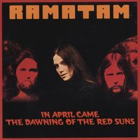 In April Came The Dawning Of The Red Suns — Ramatam