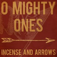 O Mighty Ones (My Praise Is a Weapon) [feat. Randy Martinez] — Incense & Arrows