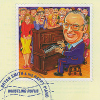 Bryan Smith & His Happy Piano - Whistling Rufus — Bryan Smith