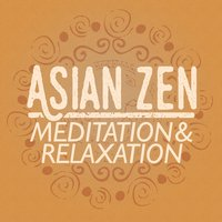 Asian Zen: Meditation and Relaxation — Japanese Relaxation and Meditation, Chinese Relaxation and Meditation, Asian Zen