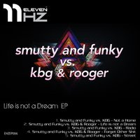 Life Is Not a Dream Ep — Smutty and Funky, Rooger, Smutty and Funky, KBG, Rooger, Kbg