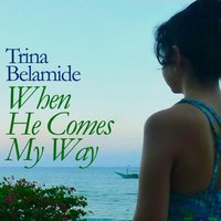 When He Comes My Way — Trina Belamide