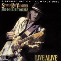 Live Alive — Stevie Ray Vaughn & Double Trouble, Stevie Ray Vaughan, Double Trouble