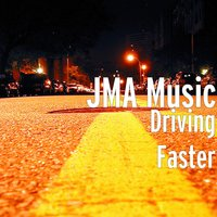 Driving Faster — JMA Music
