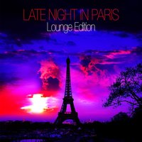 Late Night In Paris - Lounge Edition — сборник