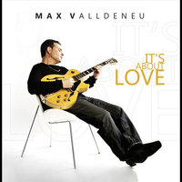 It's About Love — Max Valldeneu