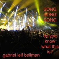 Song Song Song - Do You Know What This Is? — Gabriel Leif Bellman