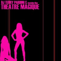 Theatre Magique — Dj Terry Pardini & Invisible Man