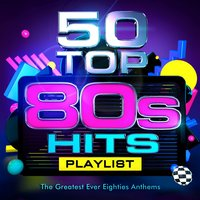 50 Top 80's Hits - The Greatest Ever Eighties Party Anthems — 80's Masters