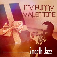 My Funny Valentine - Smooth Jazz — сборник