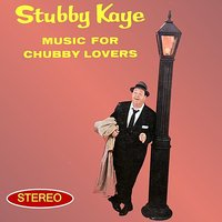 Music For Chubby Lovers — Stubby Kaye