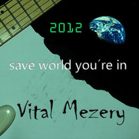 2012 Save the World You're In — Vital Mezery