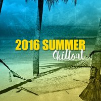 2016 Summer Chillout — 2015 Chillout Ibiza Lounge