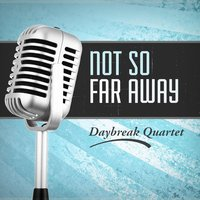 Not so Far Away — Daybreak Quartet
