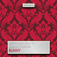 Bunny — Gerry Mulligan, Johnny Hodges