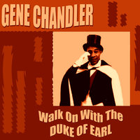 Walk On With the Duke of Earl — Gene Chandler