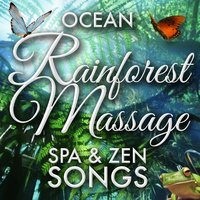 Ocean Rainforest Massage Spa & Zen Songs — New Age Music, Songs, World Peace