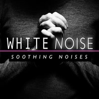White Noise: Soothing Noises — White Noise, Soothing White Noise for Relaxation, White Noise Masters, White Noise Masters|Soothing White Noise for Relaxation|White Noise