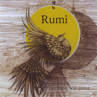 Your Time Will Come — Rumi