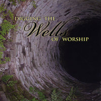 Digging the Wells of Worship — College Heights International House of Praise Worship Team