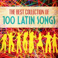 The Best Collection Of 100 Latin Songs — сборник