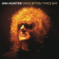 Once Bitten Twice Shy — Ian Hunter