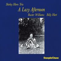 A Lazy Afternoon — Shirley Horn, Billy Hart, Buster Williams