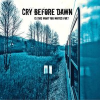 Is This What You Waited For — Cry Before Dawn