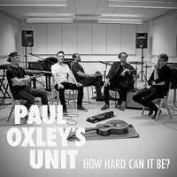 How Hard Can It Be? — Paul Oxley's Unit