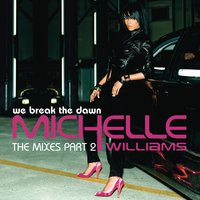 We Break The Dawn - The Mixes Part 2 — Michelle Williams
