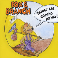 Things Are Coming My Way! — Fox and Branch