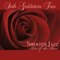 Smooth Jazz Kiss of the Rose — Seth Goldstein Trio