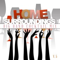 Home Surrounding: Big Band Cocktail Mix, Vol. 5 — сборник