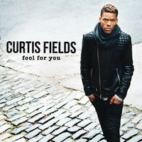 Fool For You — Curtis Fields