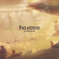 Rather Be — The Verve