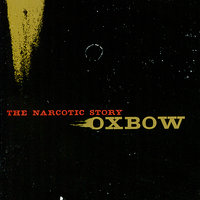 The Narcotic Story — Oxbow