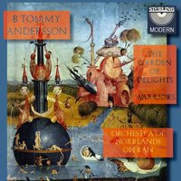 Andersson: The Garden of Delights & Warriors — B Tommy Andersson, Orchestra of Norrlands Operan