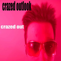 Crazed Out — Crazed Outlook