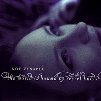 The World is Bound by Secret Knots — Noe Venable