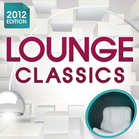Lounge Classics 2012 - The Ultimate Chillout Collection of all the Finest Chilled Lounge Grooves + Exclusive Cocktail Bar Mix — сборник