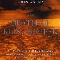 John Adams:The Death Of Klinghoffer — Kent Nagano/The Orchestra Of The Opera De Lyon