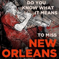 Do You Know What It Means to Miss New Orleans: 30 Dixieland Jazz Songs for a Treme Second Line with When the Saints, Rags, The Blues & More! — сборник