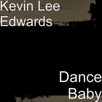 Dance Baby — Kevin Lee Edwards