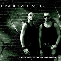 You're Turning Me On — Undercover
