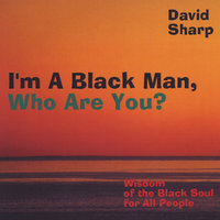 I'm a Black Man, Who Are You? — David Sharp