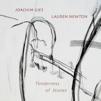 Tenderness of Stones — Lauren Newton, Joachim Gies, Joachim Gies | Lauren Newton