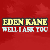 Well I Ask You — Eden Kane