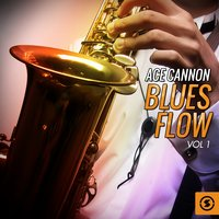 Blues Flow, Vol. 1 — Ace Cannon